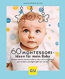 60 Montessori-Ideen für mein Baby: Gestalte die Welt deines Kindes so, dass die Sinne geweckt und die Selbstständigkeit gefördert werden (GU Einzeltitel Partnerschaft & Familie)